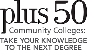 plus 50. Community Colleges: Take your knowledge to the next degree.